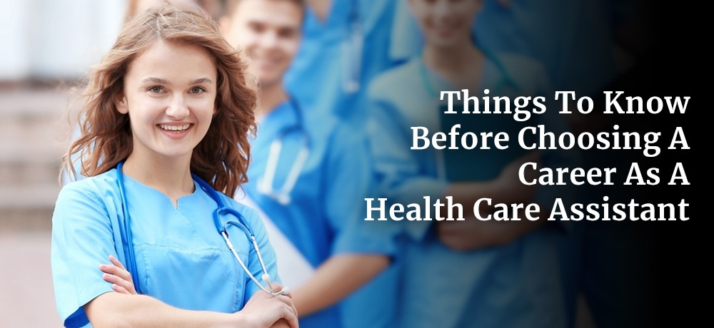 Things to Know Before Choosing a Career as a Health Care Assistant.